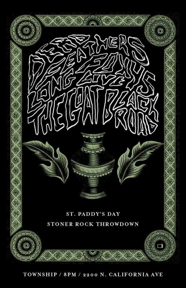 St. Paddy's Stoner Rock Showdown at Township Chicago with Dead Feathers / Fox 45 / Long Live The GOAT / Black Road