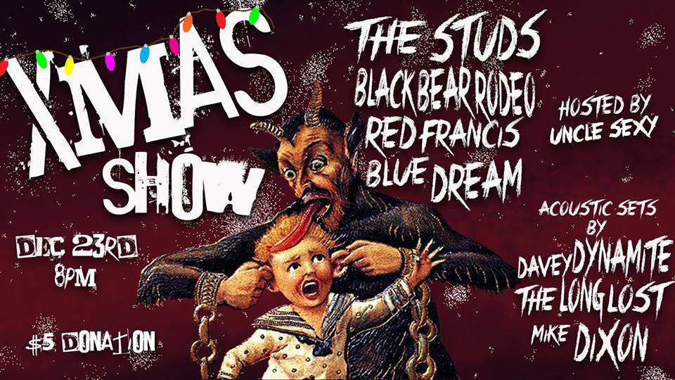 XMAS Shit Show 2017 with The Studs, Black Bear Rodeo, Red Francis, Blue Dream & more!