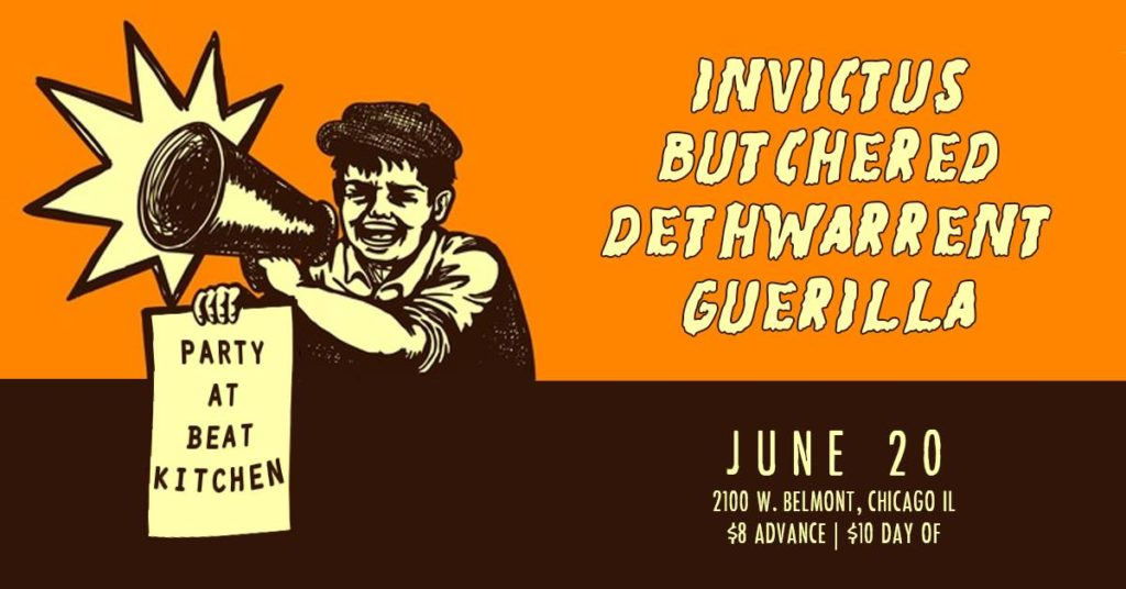 Invictus, Butchered, Dethwarrent, & Guerilla @ Beat Kitchen - 6.20.18